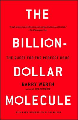 The Billion-Dollar Molecule: The Quest for the Perfect Drug - Werth, Barry