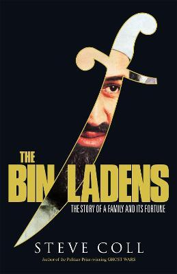 The Bin Ladens: Oil, Money, Terrorism and the Secret Saudi World - Coll, Steve