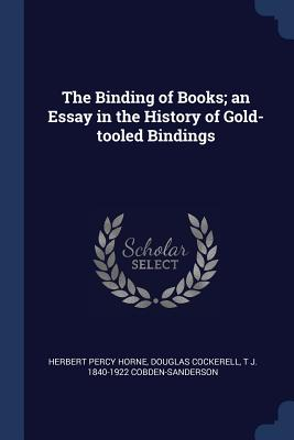 The Binding of Books; An Essay in the History of Gold-Tooled Bindings - Horne, Herbert Percy, and Cockerell, Douglas, and Cobden-Sanderson, T J 1840-1922