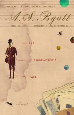 The Biographer's Tale - Byatt, A S