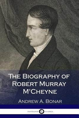 The Biography of Robert Murray m'Cheyne - Bonar, Andrew a