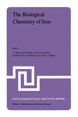 The Biological Chemistry of Iron: A Look at the Metabolism of Iron and Its Subsequent Uses in Living Organisms Proceedings of the NATO Advanced Study Institute Held at Edmonton, Alberta, Canada, August 13 - September 4, 1981 - Dunford, B H (Editor), and Dolphin, D (Editor), and Raymond, K N (Editor)