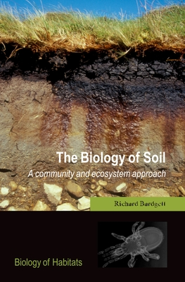 The Biology of Soil: A Community and Ecosystem Approach - Bardgett, Richard D