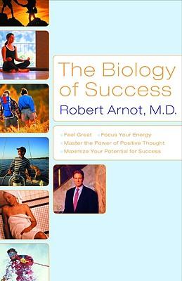 The Biology of Success - Arnot, Robert, Dr., M.D.