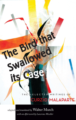 The Bird That Swallowed Its Cage: The Selected Writings of Curzio Malaparte - Murch, Walter (Translated by), and Weschler, Lawrence (Afterword by)