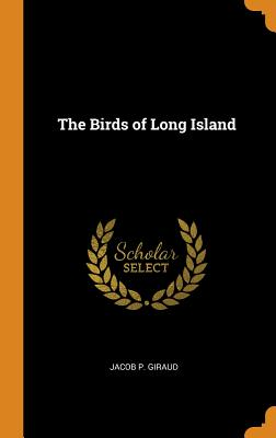 The Birds of Long Island - Giraud, Jacob P