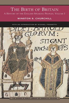 The Birth of Britain (Barnes & Noble Library of Essential Reading): A History of the English-Speaking Peoples: Volume 1 - Churchill, Winston S, Sir, and Frassetto, Michael (Introduction by)
