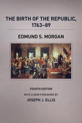 The Birth of the Republic, 1763-89, Fourth Edition - Morgan, Edmund S., and Zagarri, Rosemarie (Memoir by)