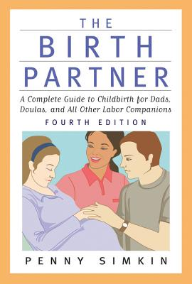 The Birth Partner - Revised 4th Edition: A Complete Guide to Childbirth for Dads, Doulas, and All Other Labor Companions - Simkin, Penny, PT