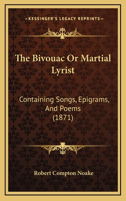 The Bivouac or Martial Lyrist: Containing Songs, Epigrams, and Poems (1871) - Noake, Robert Compton