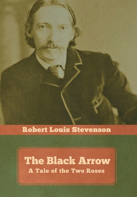 The Black Arrow: A Tale of the Two Roses - Stevenson, Robert Louis