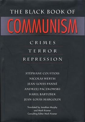 The Black Book of Communism: Crimes, Terror, Repression - Courtois, Stephane, and Bartosek, Karel, and Paczkowski, Andrzej
