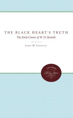 The Black Heart's Truth: The Early Career of W. D. Howells - Crowley, John William
