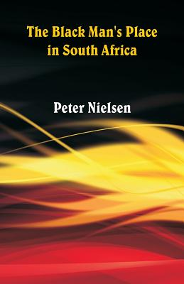 The Black Man's Place in South Africa - Nielsen, Peter