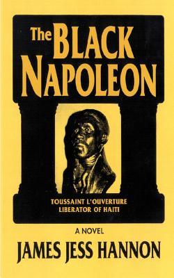 The Black Napoleon: Toussaint L'Ouverture Liberator of Haiti - Hannon, James Jess