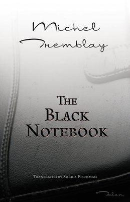 The Black Notebook - Tremblay, Michel, and Fischman, Sheila, PH D (Translated by)