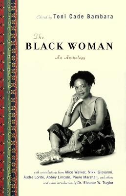 The Black Woman: An Anthology - Bambara, Toni Cade (Editor), and Traylor, Eleanor W (Introduction by)