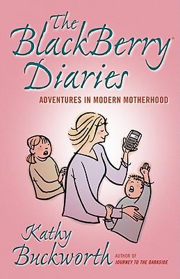 The Blackberry Diaries: Adventures in Modern Motherhood - Buckworth, Kathy