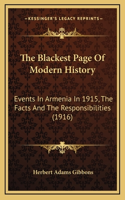 The Blackest Page of Modern History: Events in Armenia in 1915, the Facts and the Responsibilities (1916) - Gibbons, Herbert Adams