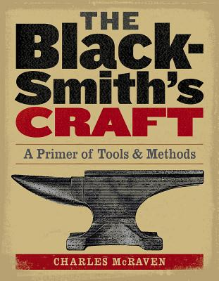The Blacksmith's Craft: A Primer of Tools & Methods -