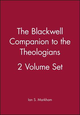 The Blackwell Companion to the Theologians 2 Volume Set - Markham, Ian S (Editor)