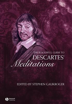 The Blackwell Guide to Descartes' Meditations - Gaukroger, Stephen (Editor)