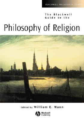 The Blackwell Guide to the Philosophy of Religion - Mann, William E (Editor)