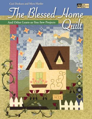 The Blessed Home Quilt: And Other Learn-As-You-Sew Projects - Derksen, Cori