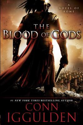 The Blood of Gods: A Novel of Rome - Iggulden, Conn