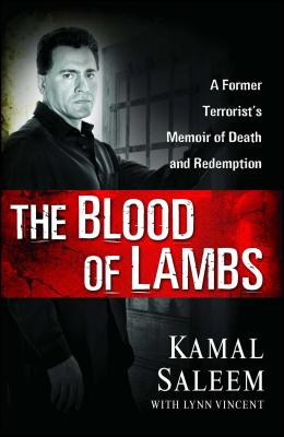 The Blood of Lambs: A Former Terrorist's Memoir of Death and Redemption - Saleem, Kamal, and Vincent, Lynn