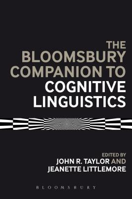 The Bloomsbury Companion to Cognitive Linguistics - Taylor, John R. (Editor), and Littlemore, Jeanette (Editor)