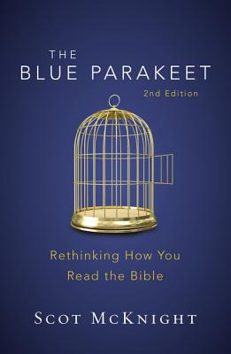The Blue Parakeet, 2nd Edition: Rethinking How You Read the Bible - McKnight, Scot