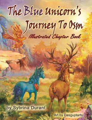 The Blue Unicorn's Journey to Osm Illustrated Book - Durant, Sybrina, and Avery, Kimberly (Editor)