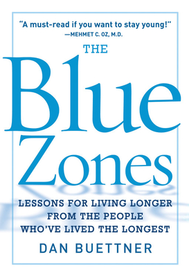 The Blue Zone: Lessons for Living Longer from the People Who've Lived the Longest - Buettner, Dan