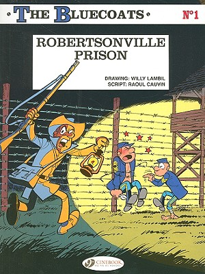 The Bluecoats: Robertsonville Prison v. 1 - Cauvin, Raoul, and Lambil, Willy (Illustrator)