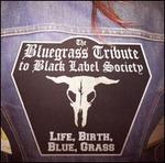 The Bluegrass Tribute to Black Label Society: Life, Birth, Blue, Grass