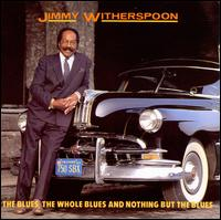 The Blues, The Whole Blues & Nothing But the Blues - Jimmy Witherspoon