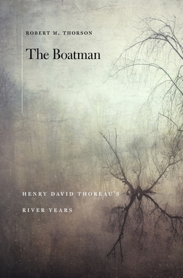 The Boatman: Henry David Thoreau's River Years - Thorson, Robert M