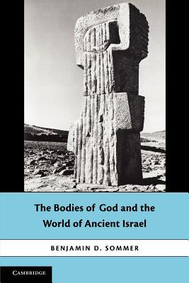 The Bodies of God and the World of Ancient Israel - Sommer, Benjamin D.