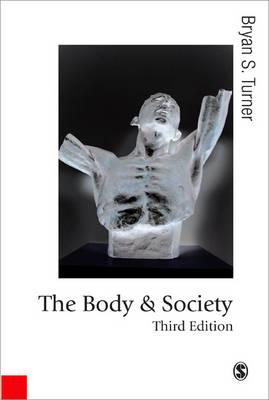 The Body and Society: Explorations in Social Theory - Turner, Bryan S, Professor