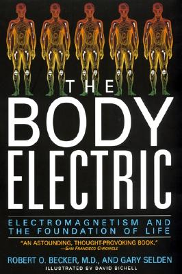 The Body Electric: Electromagnetism and the Foundation of Life - Becker, Robert, and Selden, Gary