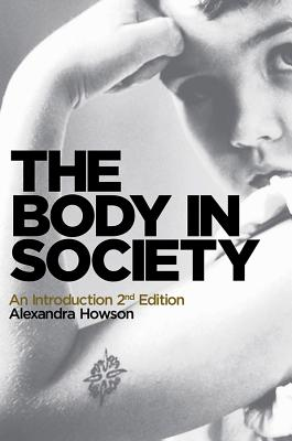 The Body in Society: An Introduction - Howson, Alexandra