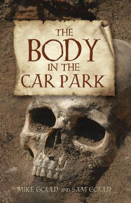 The Body in the Car Park - Gould, Mike, and Gould, Sam, and Gibbons, Alan (Consultant editor)