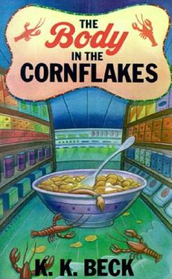 The Body in the Cornflakes - Beck, K K