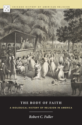 The Body of Faith: A Biological History of Religion in America - Fuller, Robert C, PhD