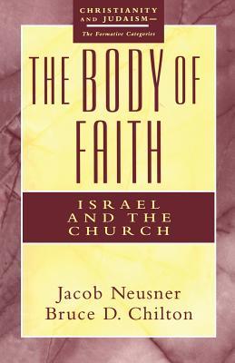 The Body of Faith - Neusner, Jacob, PhD, and Chilton, Bruce D