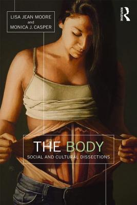 The Body: Social and Cultural Dissections - Moore, Lisa Jean, and Casper, Monica J.