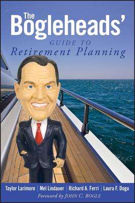 The Bogleheads' Guide to Retirement Planning - Larimore, Taylor, and Lindauer, Mel, and Ferri, Richard A