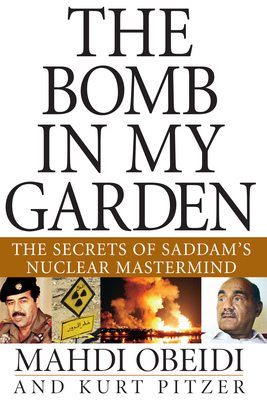 The Bomb in My Garden: The Secrets of Saddam's Nuclear MasterMind - Obeidi, Mahdi