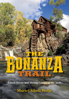 The Bonanza Trail: Ghost Towns and Mining Camps of the West - Wolle, Muriel